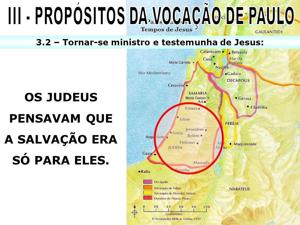 OS JUDEUS PENSAVAM QUE A SALVAÇÃO ERA SÓ PARA ELES. 3.2 – Tornar-se ministro e testemunha de Jesus: