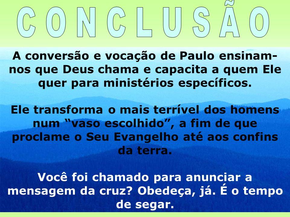 18 A conversão e vocação de Paulo ensinam- nos que Deus chama e capacita a quem Ele quer para ministérios específicos. Ele transforma o mais terrível
