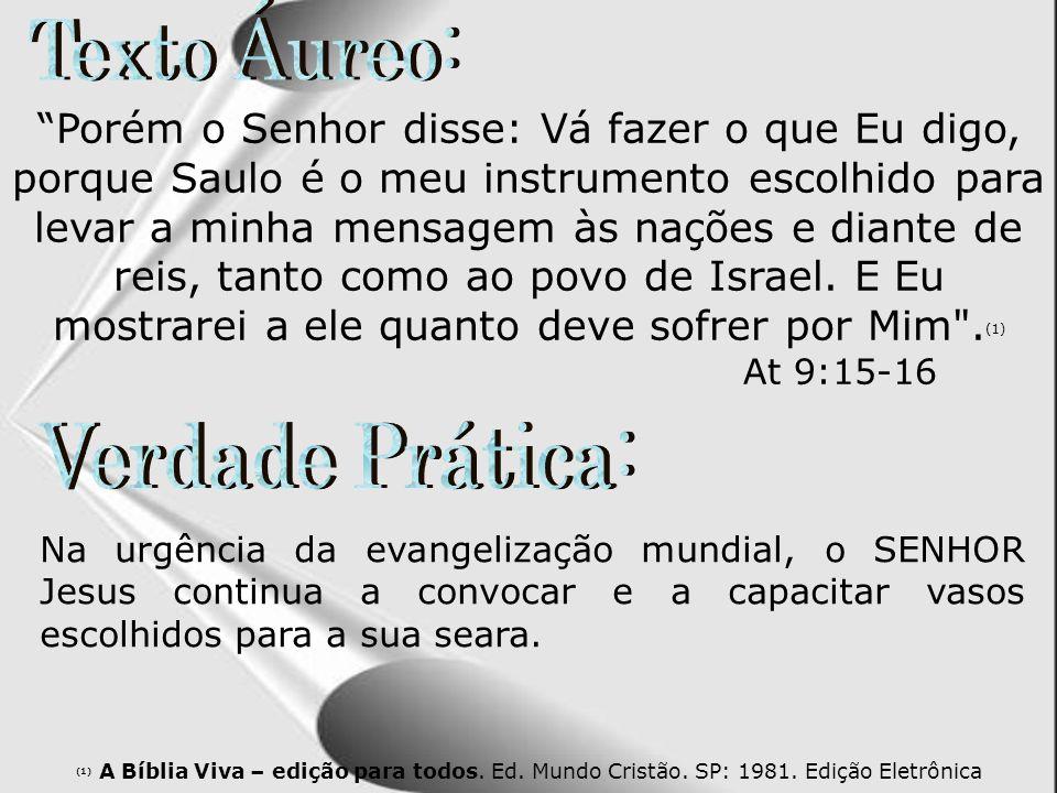 Porém o Senhor disse: Vá fazer o que Eu digo, porque Saulo é o meu instrumento escolhido para levar a minha mensagem às nações e diante de reis, tanto