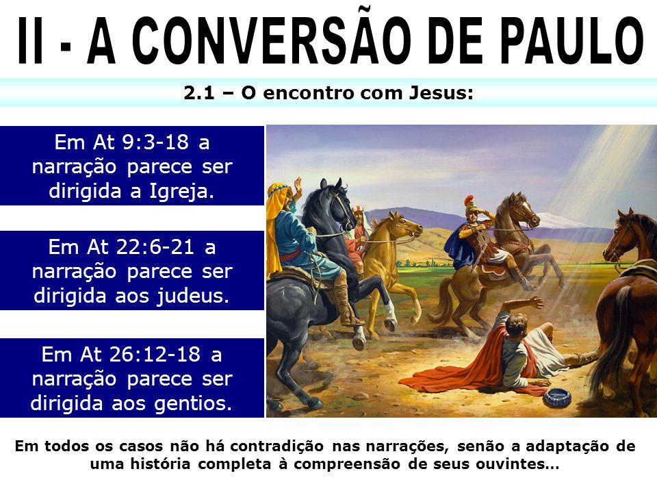 2.2 – Ananias visita a Paulo: O SENHOR não explicou para Ananias o que havia acontecido com Saulo.