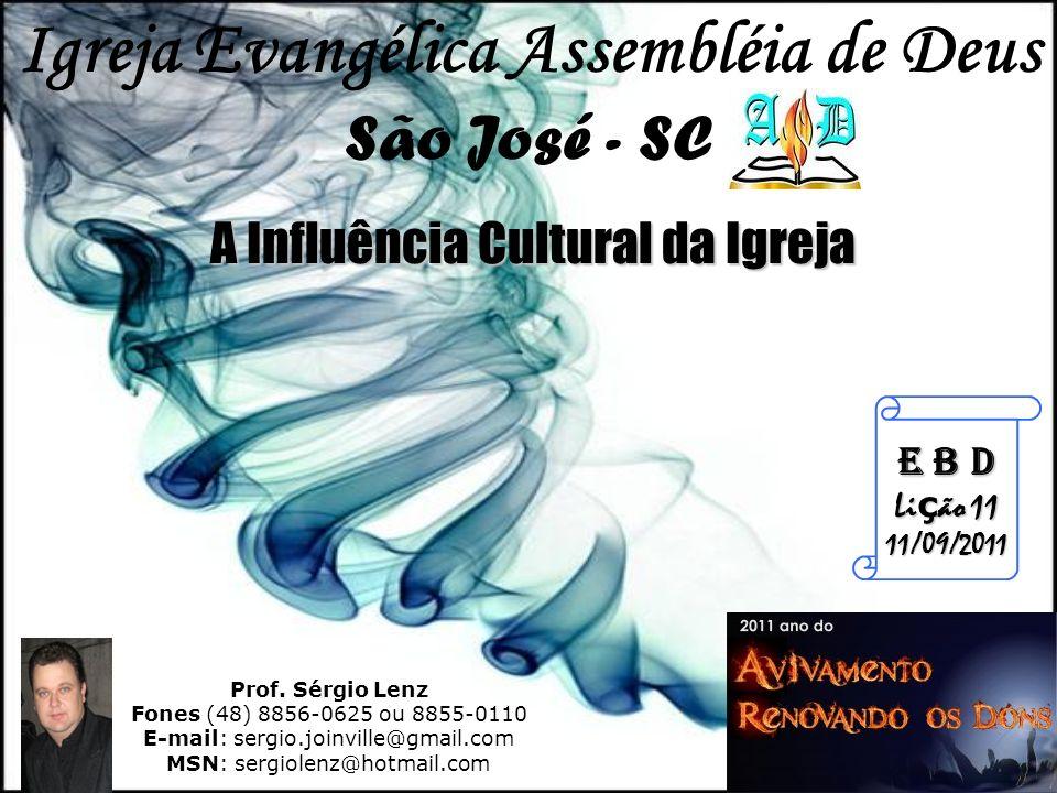 Prof. Sérgio Lenz Fones (48) 8856-0625 ou 8855-0110 E-mail: sergio.joinville@gmail.com MSN: sergiolenz@hotmail.com E B D Li ç ão 11 11/09/2011 Igreja