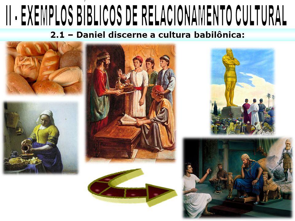 2.1 – Daniel discerne a cultura babilônica:
