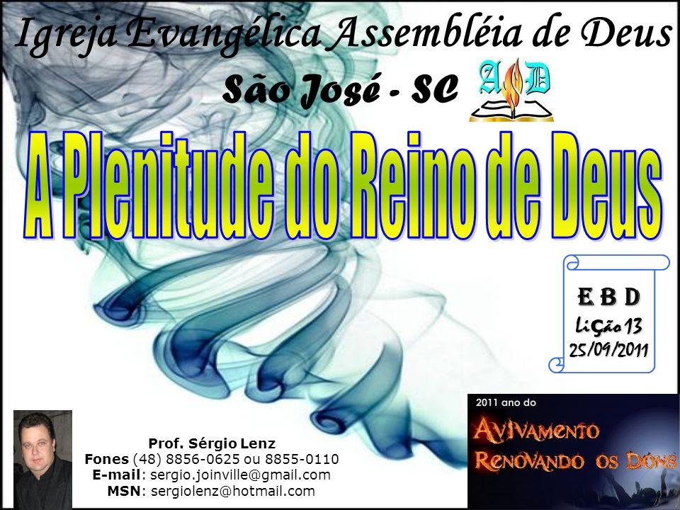 Prof. Sérgio Lenz Fones (48) 8856-0625 ou 8855-0110 E-mail: sergio.joinville@gmail.com MSN: sergiolenz@hotmail.com E B D Li ç ão 13 25/09/2011 Igreja
