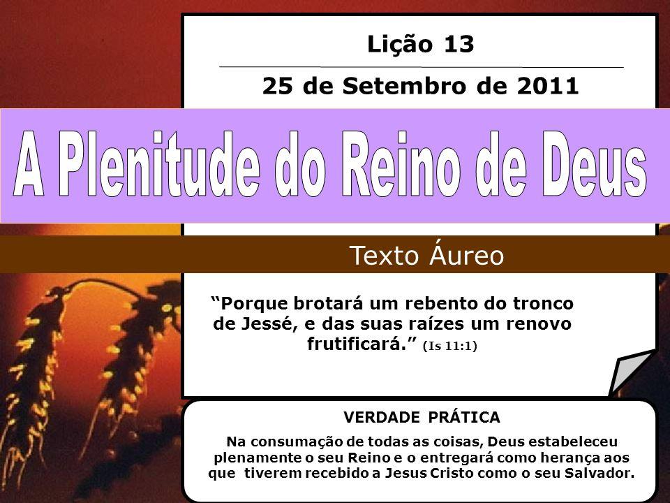 Lição 13 25 de Setembro de 2011 Porque brotará um rebento do tronco de Jessé, e das suas raízes um renovo frutificará. (Is 11:1) Texto Áureo VERDADE P