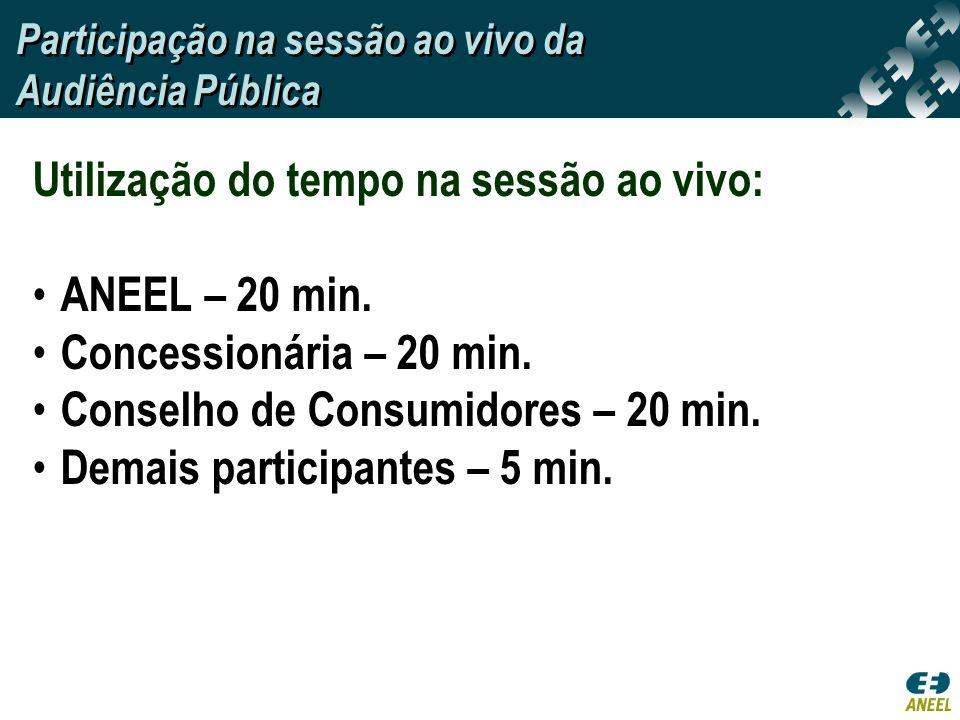 Utilização do tempo na sessão ao vivo: ANEEL – 20 min. Concessionária – 20 min. Conselho de Consumidores – 20 min. Demais participantes – 5 min. Parti