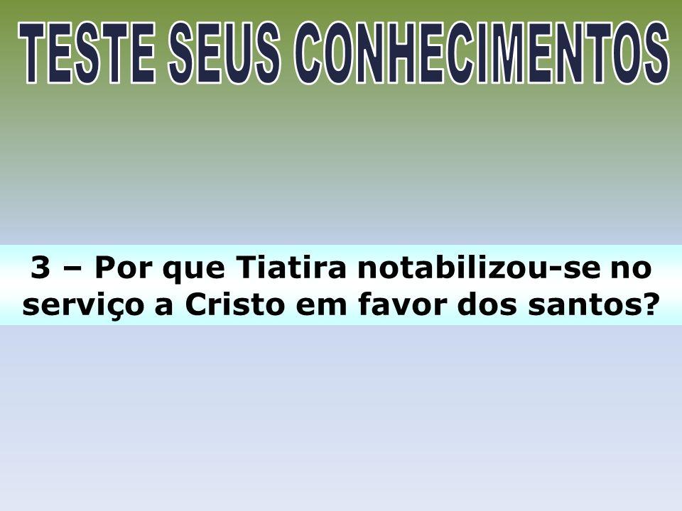 3 – Por que Tiatira notabilizou-se no serviço a Cristo em favor dos santos?