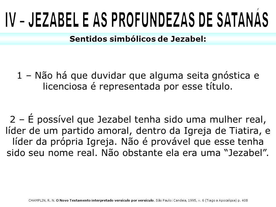 Sentidos simbólicos de Jezabel: 1 – Não há que duvidar que alguma seita gnóstica e licenciosa é representada por esse título. 2 – É possível que Jezab