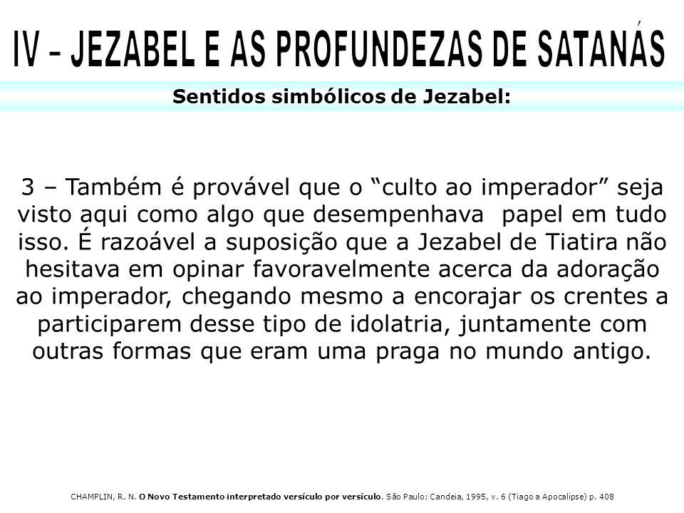 Sentidos simbólicos de Jezabel: 3 – Também é provável que o culto ao imperador seja visto aqui como algo que desempenhava papel em tudo isso. É razoáv