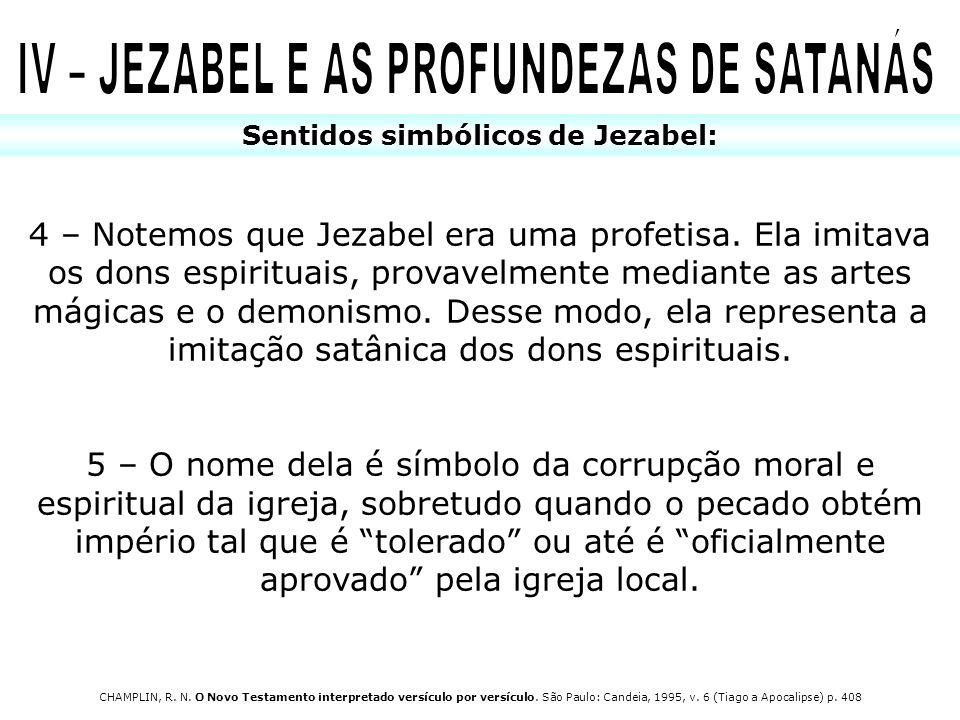 Sentidos simbólicos de Jezabel: 4 – Notemos que Jezabel era uma profetisa. Ela imitava os dons espirituais, provavelmente mediante as artes mágicas e