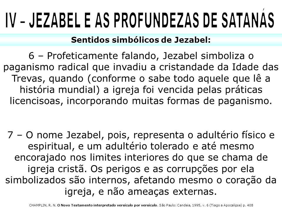 Sentidos simbólicos de Jezabel: 6 – Profeticamente falando, Jezabel simboliza o paganismo radical que invadiu a cristandade da Idade das Trevas, quand