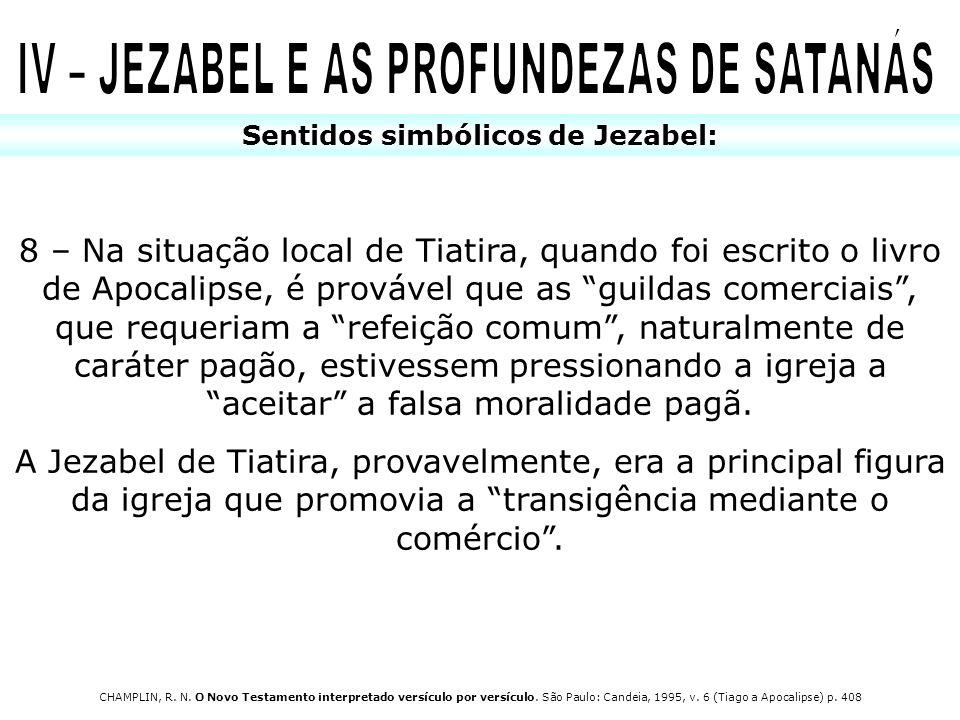 Sentidos simbólicos de Jezabel: 8 – Na situação local de Tiatira, quando foi escrito o livro de Apocalipse, é provável que as guildas comerciais, que