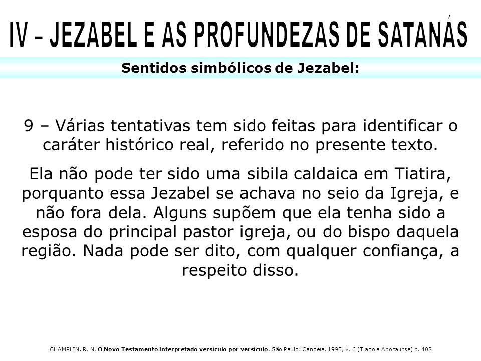 Sentidos simbólicos de Jezabel: 9 – Várias tentativas tem sido feitas para identificar o caráter histórico real, referido no presente texto. Ela não p