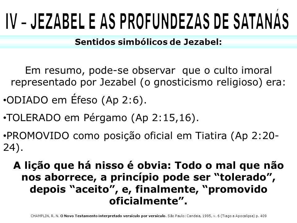 Sentidos simbólicos de Jezabel: Em resumo, pode-se observar que o culto imoral representado por Jezabel (o gnosticismo religioso) era: ODIADO em Éfeso