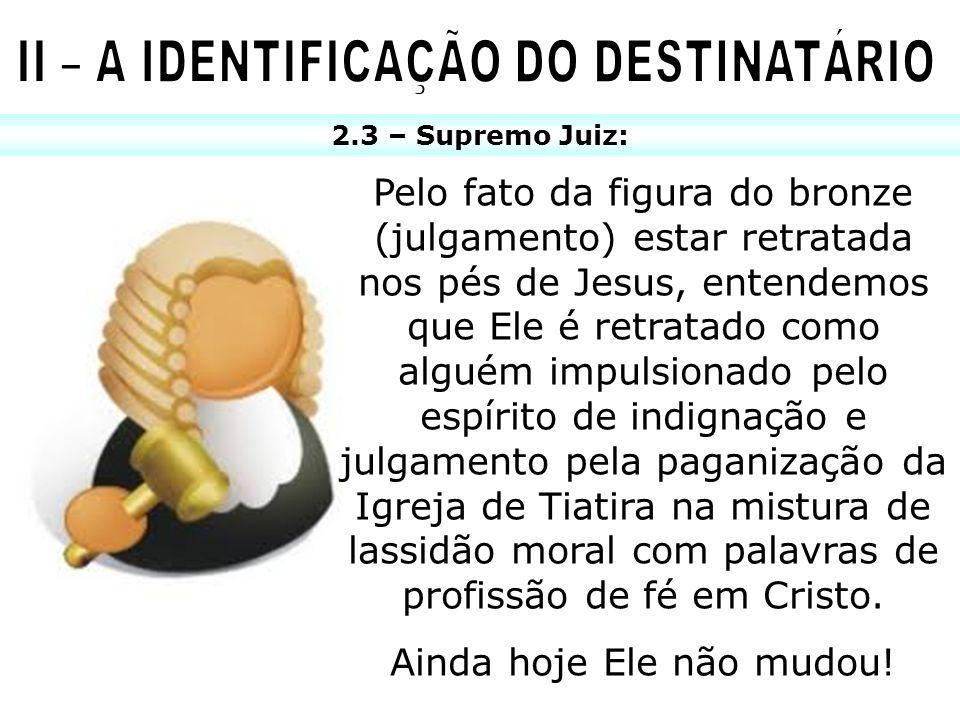 2.3 – Supremo Juiz: Pelo fato da figura do bronze (julgamento) estar retratada nos pés de Jesus, entendemos que Ele é retratado como alguém impulsiona