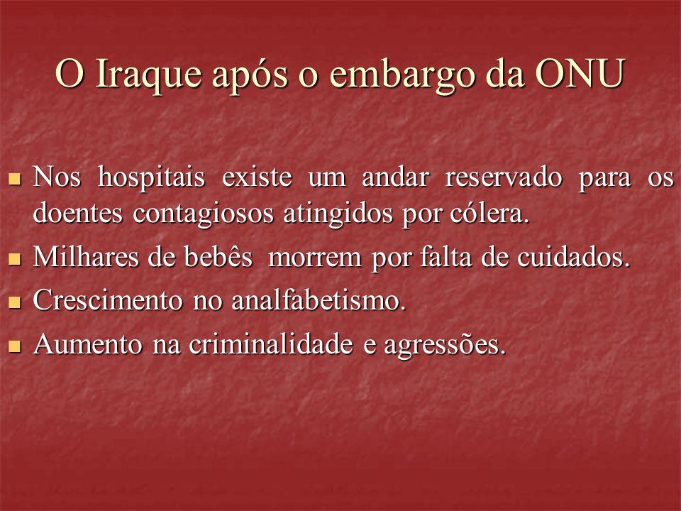 O Iraque após o embargo da ONU Nos hospitais existe um andar reservado para os doentes contagiosos atingidos por cólera. Nos hospitais existe um andar