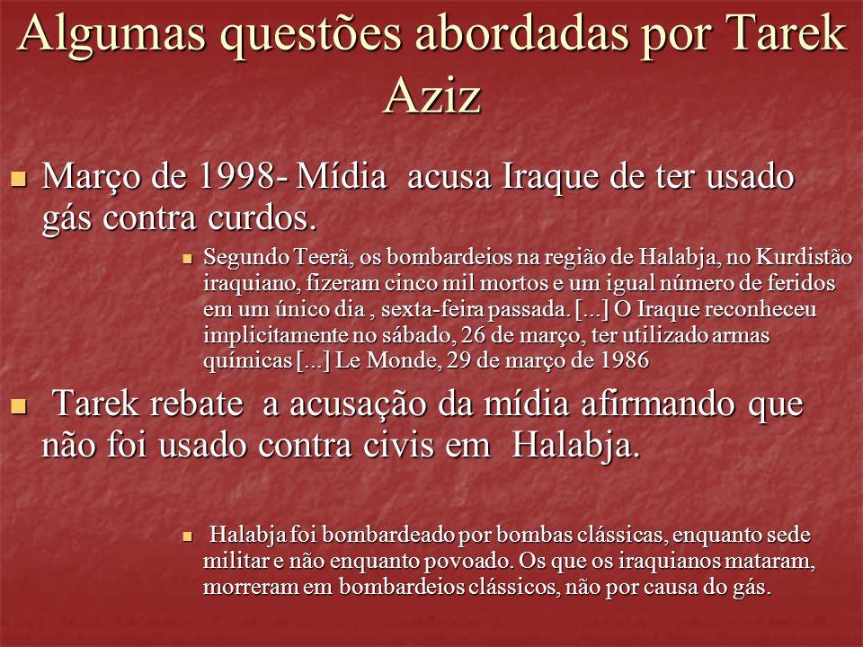Algumas questões abordadas por Tarek Aziz Março de 1998- Mídia acusa Iraque de ter usado gás contra curdos. Março de 1998- Mídia acusa Iraque de ter u