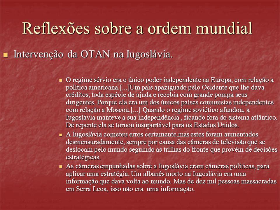 Reflexões sobre a ordem mundial Intervenção da OTAN na Iugoslávia. Intervenção da OTAN na Iugoslávia. O regime sérvio era o único poder independente n