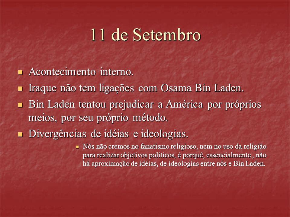 11 de Setembro Acontecimento interno. Acontecimento interno. Iraque não tem ligações com Osama Bin Laden. Iraque não tem ligações com Osama Bin Laden.