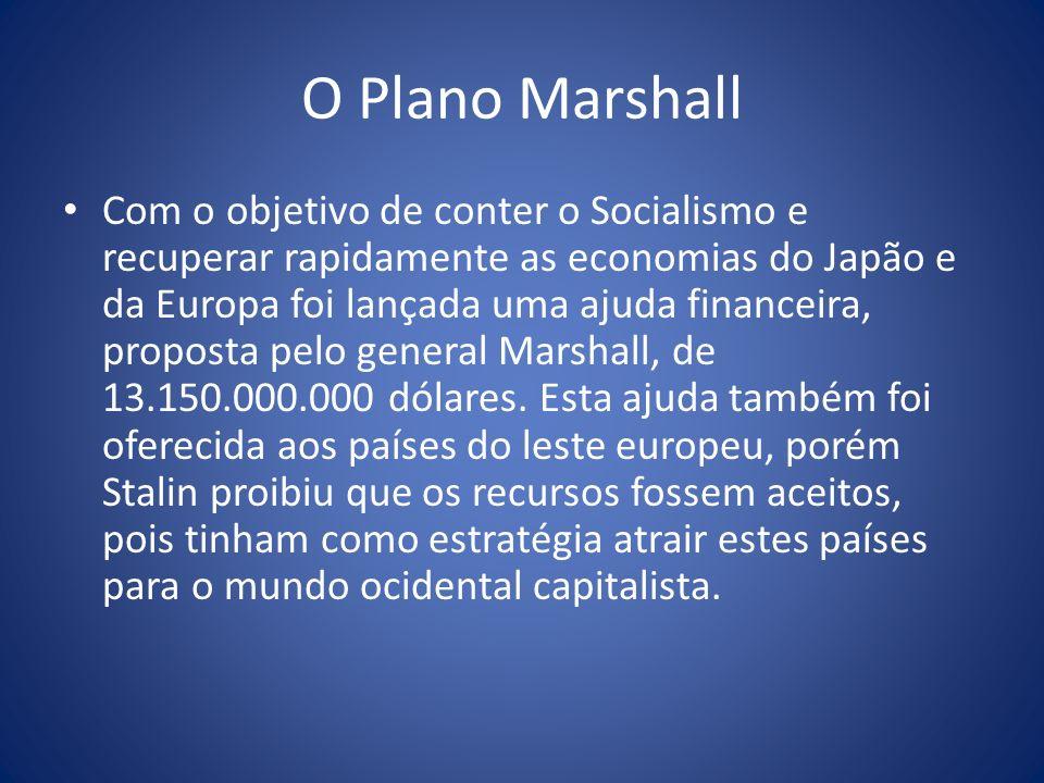 O Plano Marshall Com o objetivo de conter o Socialismo e recuperar rapidamente as economias do Japão e da Europa foi lançada uma ajuda financeira, pro