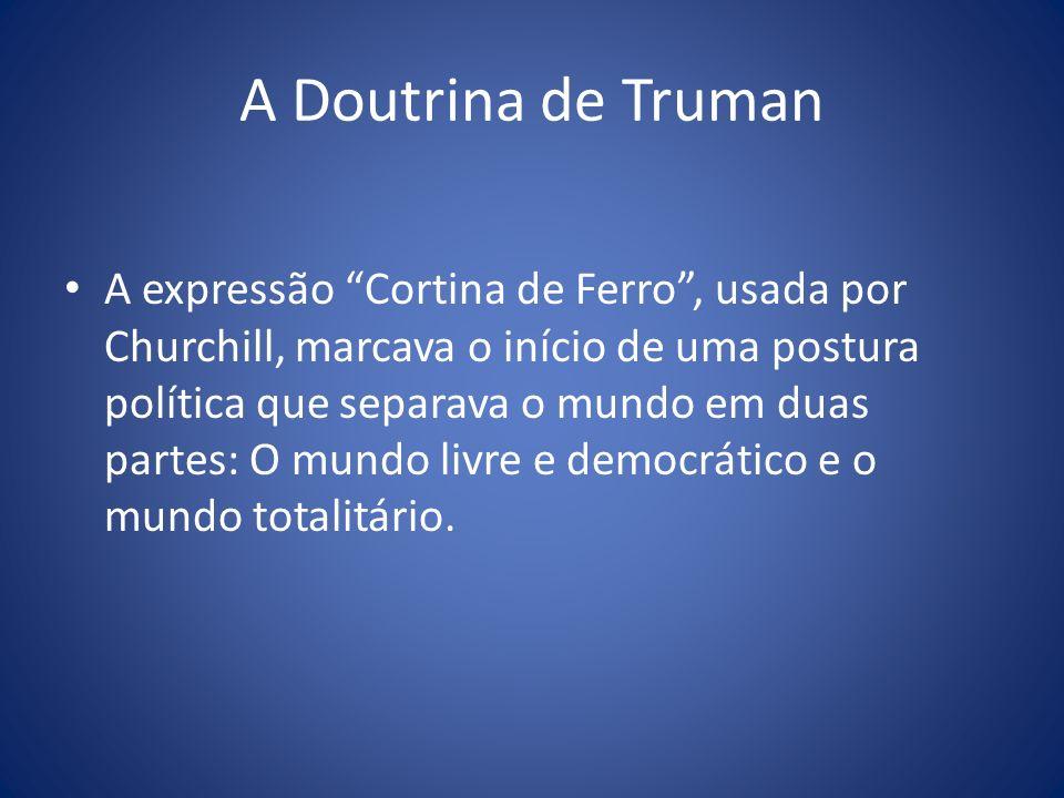 A Doutrina de Truman A expressão Cortina de Ferro, usada por Churchill, marcava o início de uma postura política que separava o mundo em duas partes: