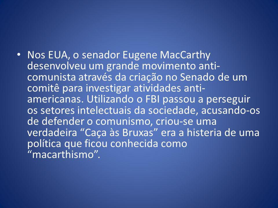 Nos EUA, o senador Eugene MacCarthy desenvolveu um grande movimento anti- comunista através da criação no Senado de um comitê para investigar atividad