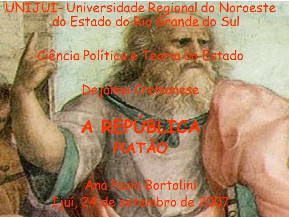 UNIJUI- Universidade Regional do Noroeste do Estado do Rio Grande do Sul Ciência Política e Teoria do Estado Dejalma Cremonese A REPÚBLICA PlATÃO Ana