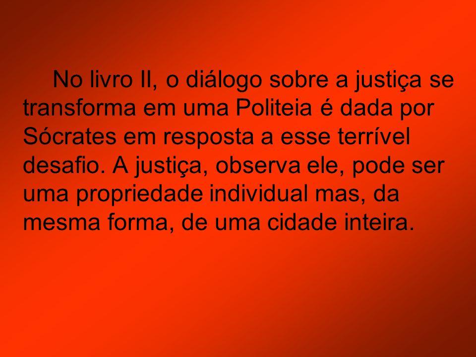 No livro II, o diálogo sobre a justiça se transforma em uma Politeia é dada por Sócrates em resposta a esse terrível desafio. A justiça, observa ele,