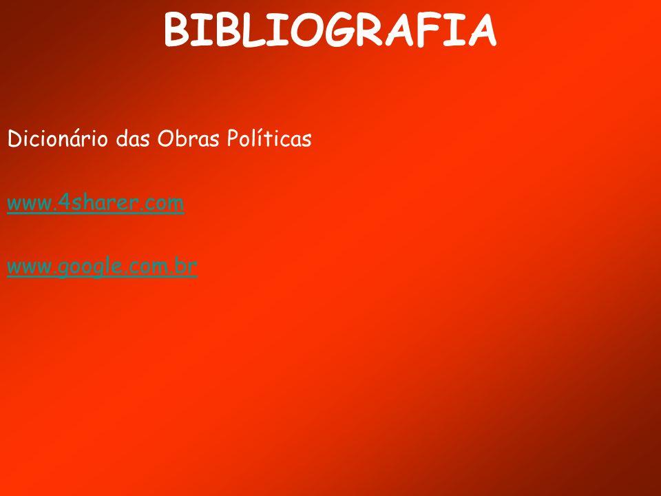 BIBLIOGRAFIA Dicionário das Obras Políticas www.4sharer.com www.google.com.br