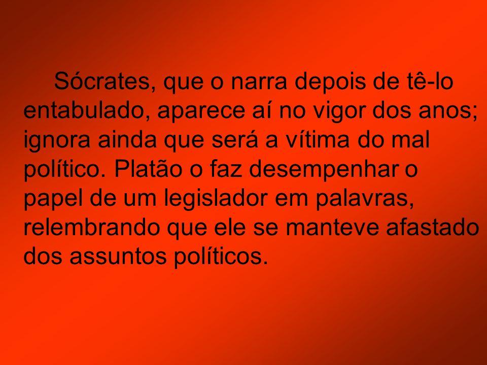 Sócrates, que o narra depois de tê-lo entabulado, aparece aí no vigor dos anos; ignora ainda que será a vítima do mal político. Platão o faz desempenh
