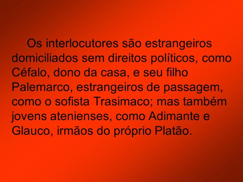 Os interlocutores são estrangeiros domiciliados sem direitos políticos, como Céfalo, dono da casa, e seu filho Palemarco, estrangeiros de passagem, co
