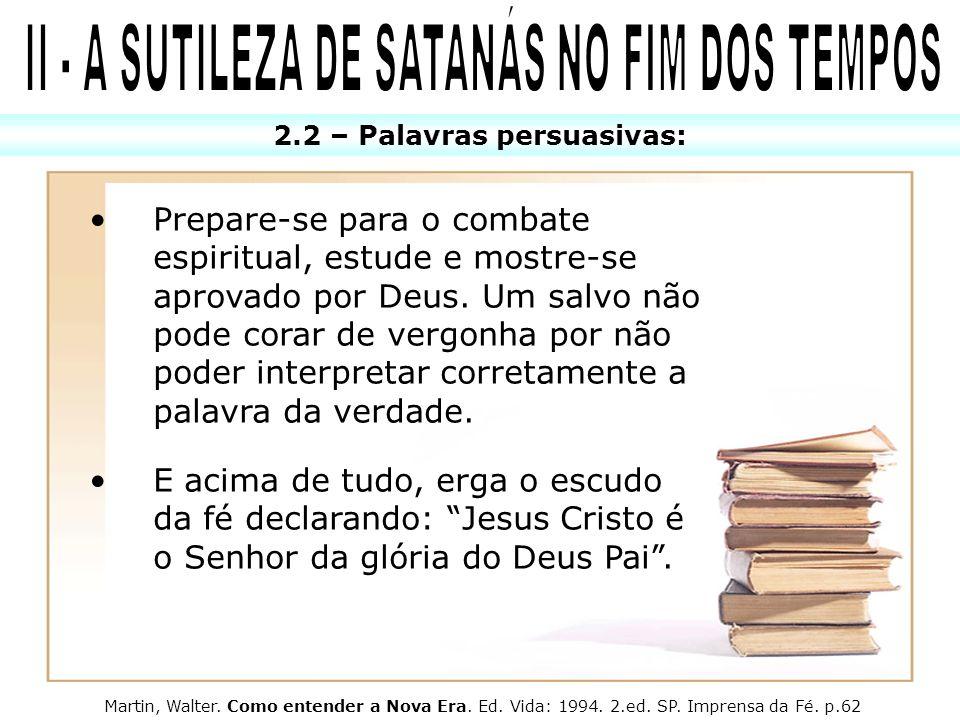 2.2 – Palavras persuasivas: Prepare-se para o combate espiritual, estude e mostre-se aprovado por Deus. Um salvo não pode corar de vergonha por não po