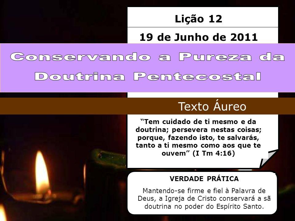 Lição 12 19 de Junho de 2011 Tem cuidado de ti mesmo e da doutrina; persevera nestas coisas; porque, fazendo isto, te salvarás, tanto a ti mesmo como