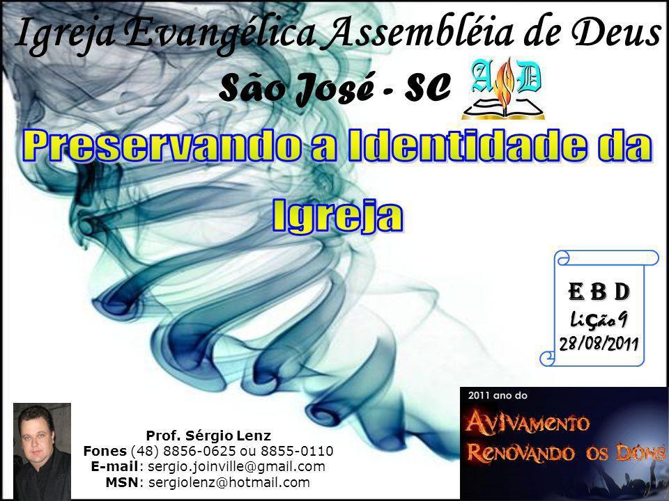 Prof. Sérgio Lenz Fones (48) 8856-0625 ou 8855-0110 E-mail: sergio.joinville@gmail.com MSN: sergiolenz@hotmail.com E B D Li ç ão 9 28/08/2011 Igreja E