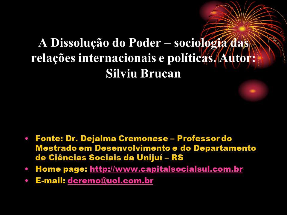 A Dissolução do Poder – sociologia das relações internacionais e políticas. Autor: Silviu Brucan Fonte: Dr. Dejalma Cremonese – Professor do Mestrado