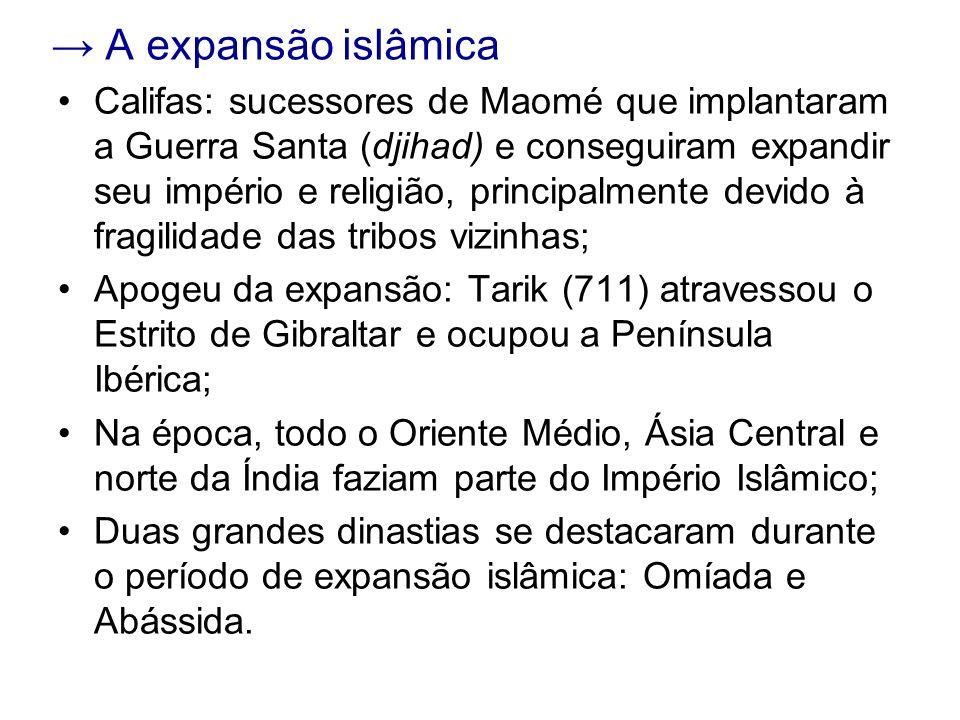 A expansão islâmica Califas: sucessores de Maomé que implantaram a Guerra Santa (djihad) e conseguiram expandir seu império e religião, principalmente