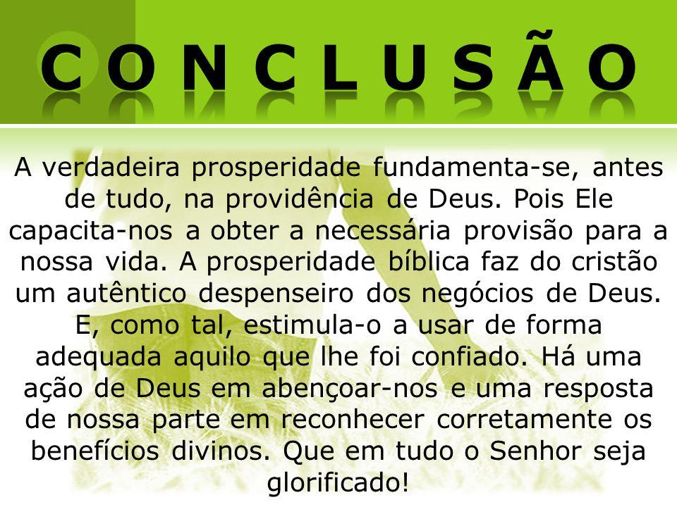 A verdadeira prosperidade fundamenta-se, antes de tudo, na providência de Deus. Pois Ele capacita-nos a obter a necessária provisão para a nossa vida.