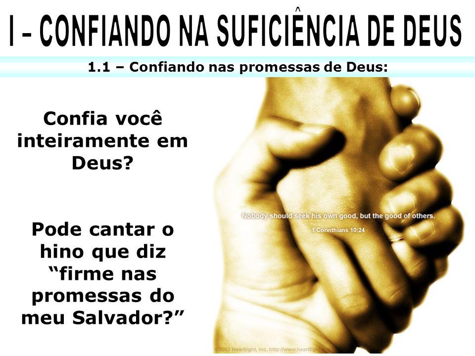 Confia você inteiramente em Deus? Pode cantar o hino que diz firme nas promessas do meu Salvador? 1.1 – Confiando nas promessas de Deus: