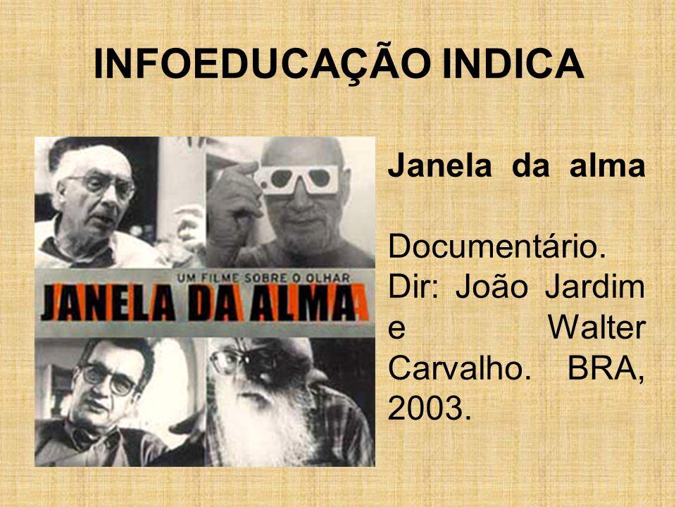 Janela da alma Documentário. Dir: João Jardim e Walter Carvalho. BRA, 2003. INFOEDUCAÇÃO INDICA