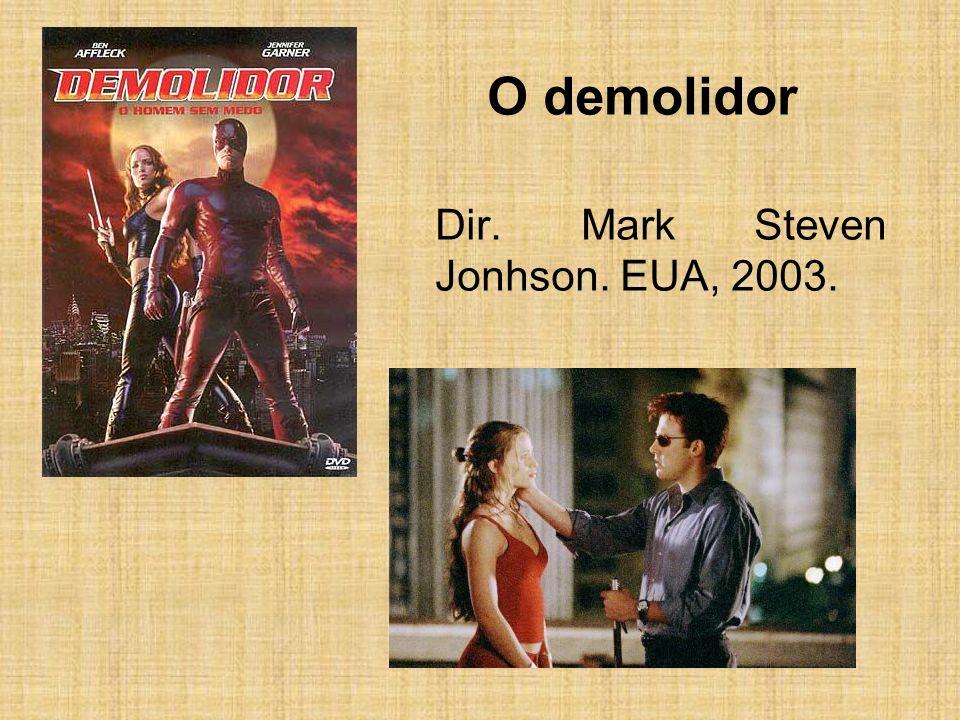O demolidor Dir. Mark Steven Jonhson. EUA, 2003.