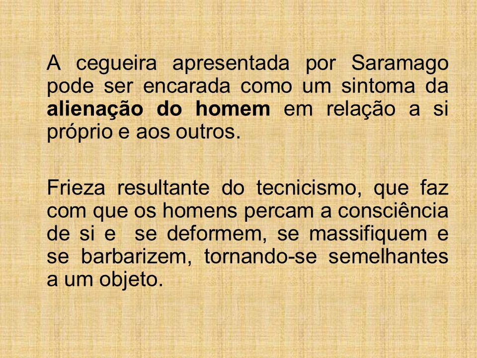 A cegueira apresentada por Saramago pode ser encarada como um sintoma da alienação do homem em relação a si próprio e aos outros. Frieza resultante do
