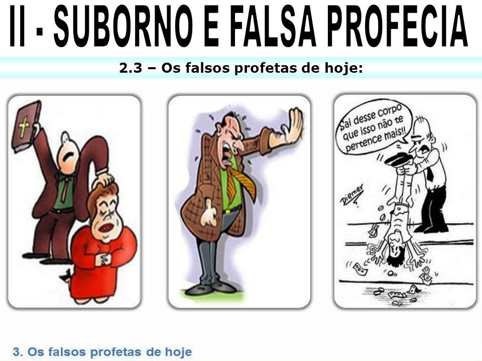 2.3 – Os falsos profetas de hoje:
