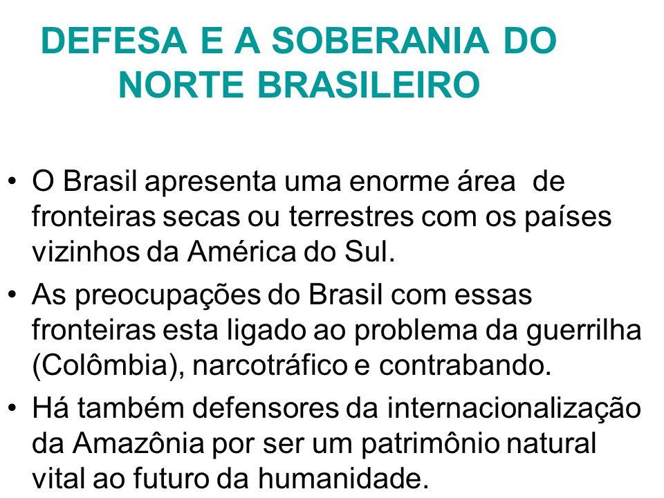 DEFESA E A SOBERANIA DO NORTE BRASILEIRO O Brasil apresenta uma enorme área de fronteiras secas ou terrestres com os países vizinhos da América do Sul