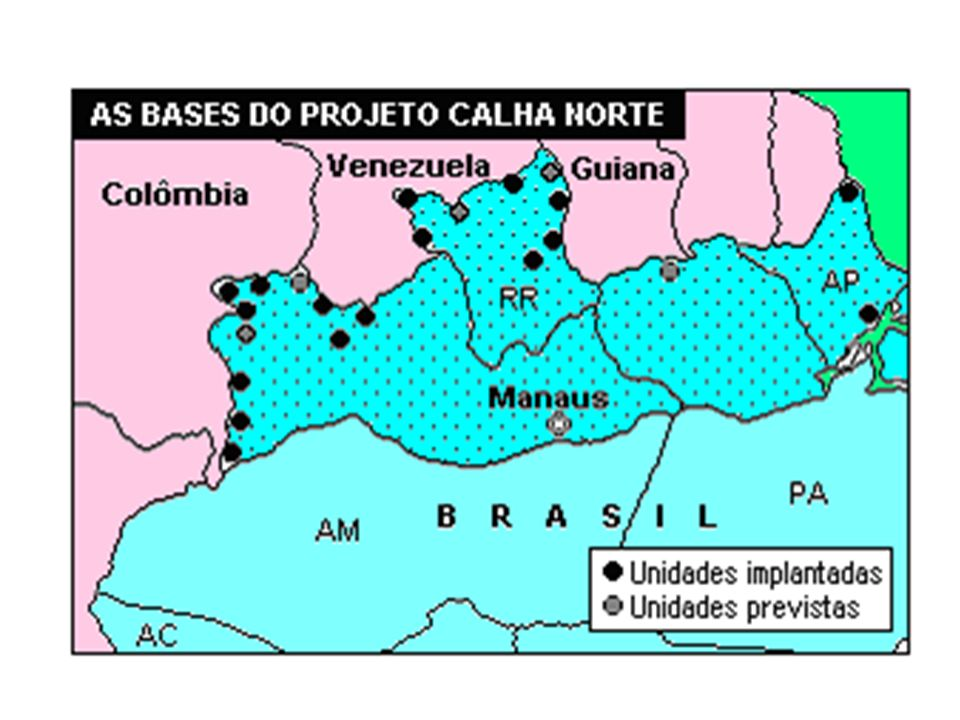 Projeto Calha Norte Implantado em 1985 nas regiões fronteiriças da porção setentrional do país.
