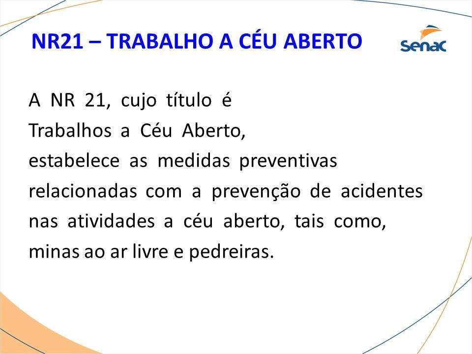 NR21 – TRABALHO A CÉU ABERTO A NR 21, cujo título é Trabalhos a Céu Aberto, estabelece as medidas preventivas relacionadas com a prevenção de acidente