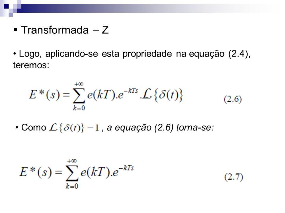 Transformada – Z Logo, aplicando-se esta propriedade na equação (2.4), teremos: Como, a equação (2.6) torna-se: