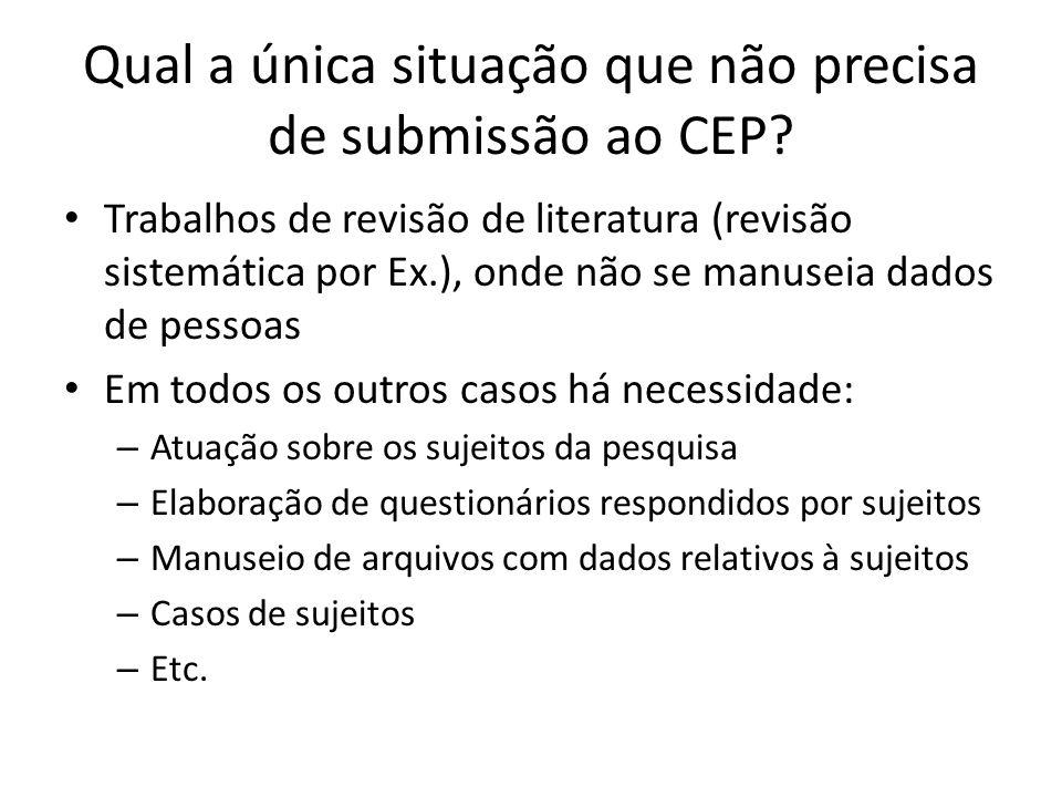 Qual a única situação que não precisa de submissão ao CEP? Trabalhos de revisão de literatura (revisão sistemática por Ex.), onde não se manuseia dado