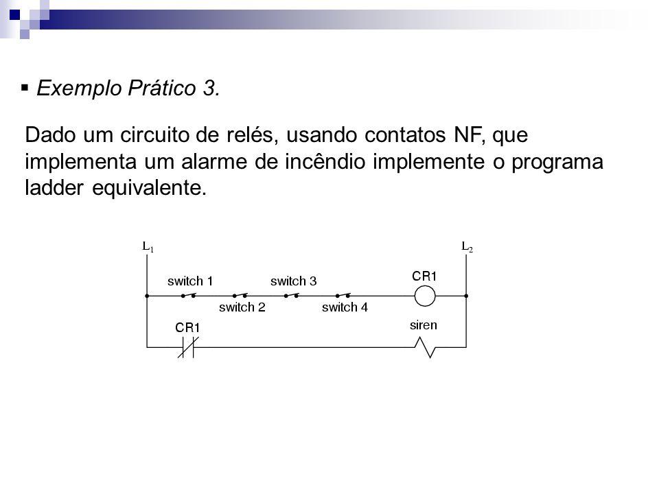 Exemplo Prático 3. Dado um circuito de relés, usando contatos NF, que implementa um alarme de incêndio implemente o programa ladder equivalente.