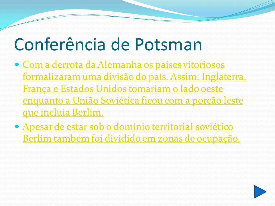 Conferência de Potsman Com a derrota da Alemanha os países vitoriosos formalizaram uma divisão do país. Assim, Inglaterra, França e Estados Unidos tom