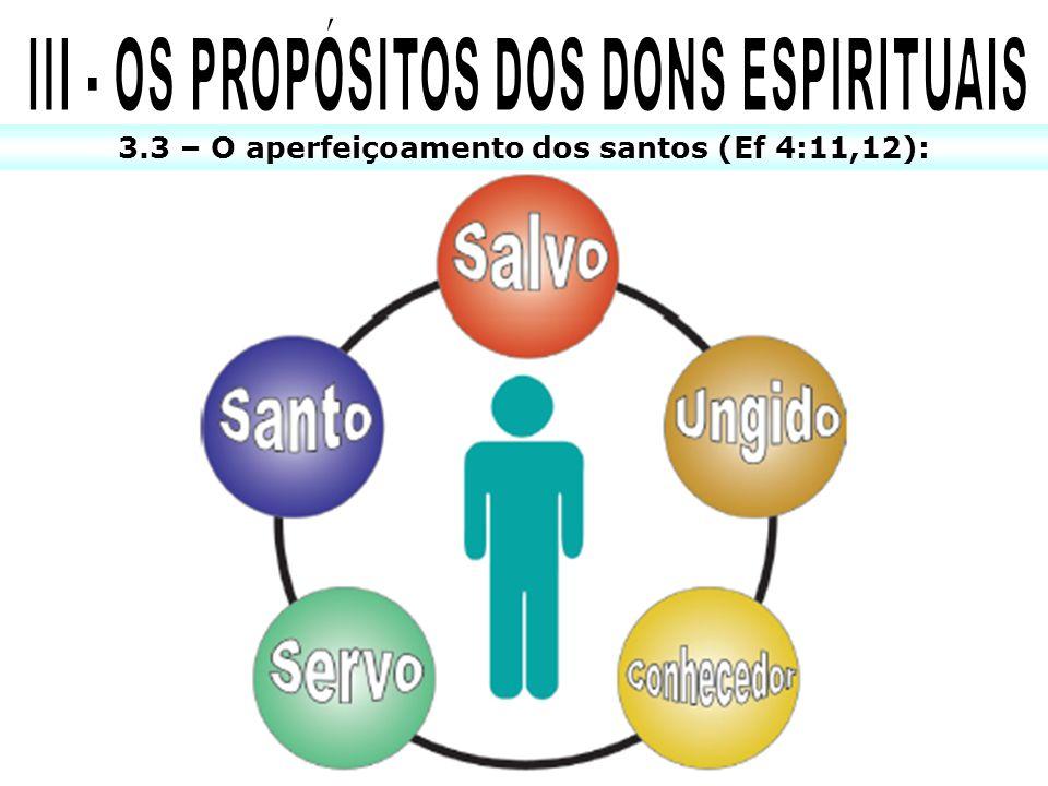 3.3 – O aperfeiçoamento dos santos (Ef 4:11,12):