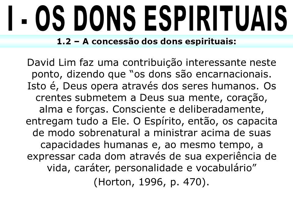 1.2 – A concessão dos dons espirituais: David Lim faz uma contribuição interessante neste ponto, dizendo que os dons são encarnacionais. Isto é, Deus